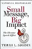 Small Message, Big Impact: The Elevator Speech Effect (English Edition)