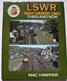 The LSWR West Country Lines: Then and Now