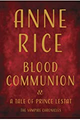 Blood Communion: A Tale of Prince Lestat (Vampire Chronicles) Kindle Edition