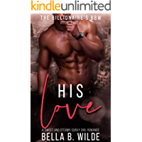 His Love: A Sweet and Steamy Curvy Girl Romance (The Billionaire's BBW Book 3)