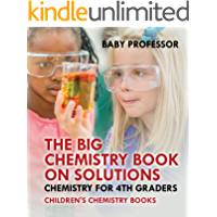 The Big Chemistry Book on Solutions - Chemistry for 4th Graders | Children's Chemistry Books (English Edition)