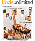 How to make Ye Olde Art Studio: A collection of Dolls House miniatures for you to make, with easy step by step instructions.