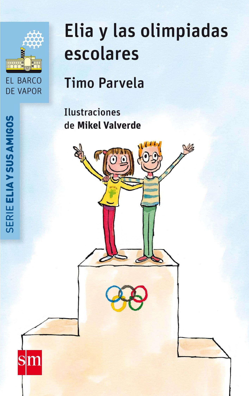Elia y las olimpiadas escolares El Barco de Vapor Azul: Amazon.es: Parvela, Timo, Valverde Tejedor, Mikel, Gutiérrez Ruiz, Luisa: Libros