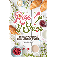 Rise and Shine: 50 Breakfast Recipes from Around the World (English Edition)