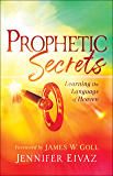 Prophetic Secrets: Learning the Language of Heaven