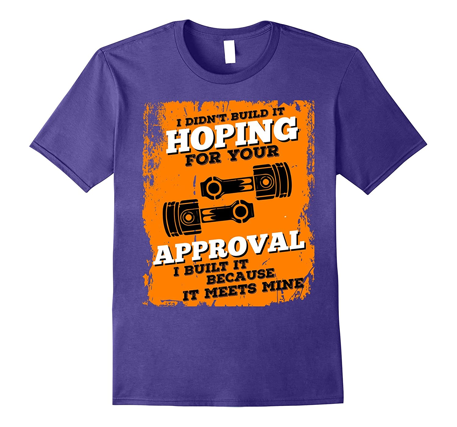 I Didn't Build It For Your Approval Diesel Mechanic Shirt-Art