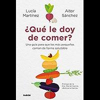 ¿Qué le doy de comer?: Una guía para que los más pequeños coman de forma saludable (Spanish Edition)