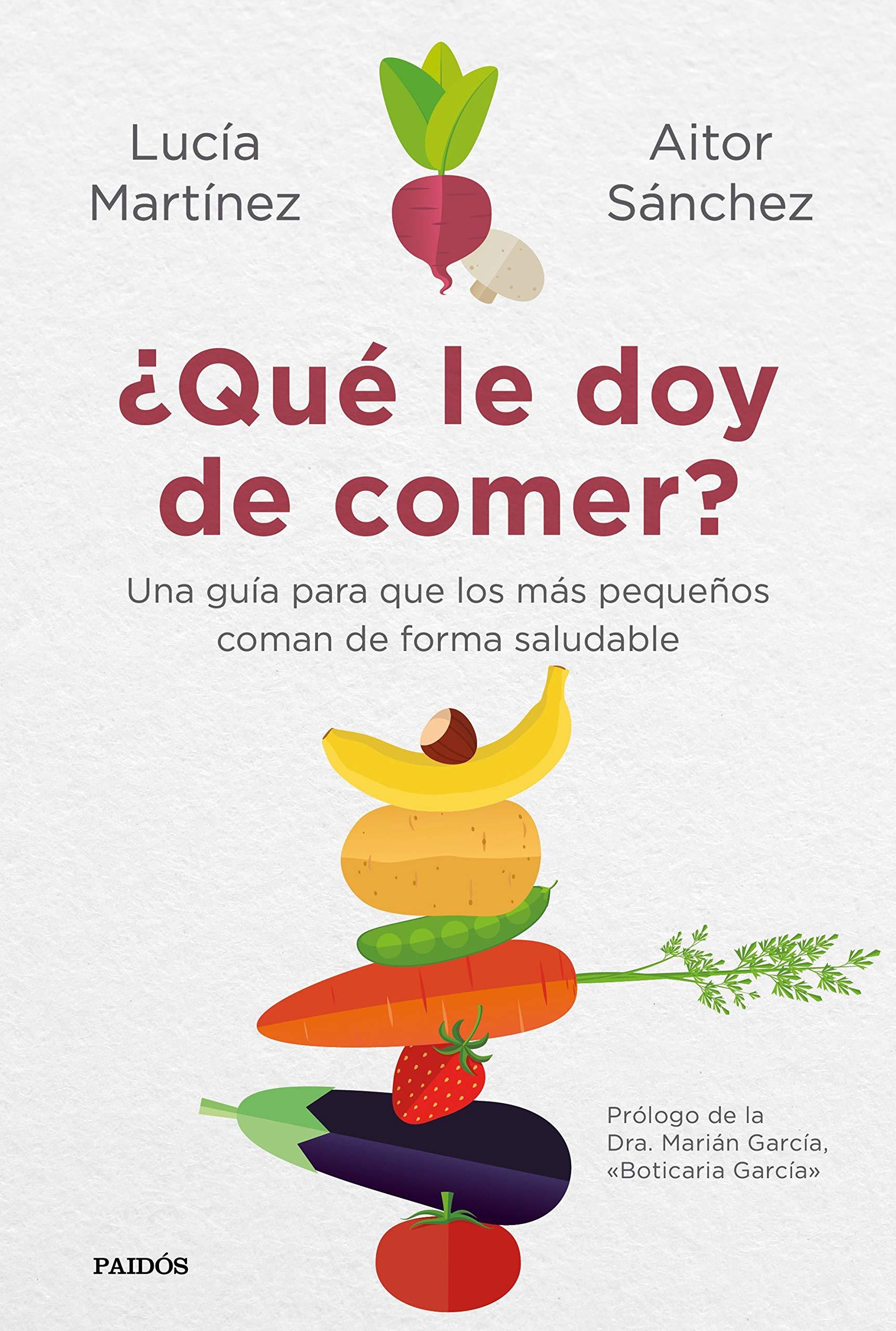 Qué le doy de comer?: Una guía para que los más pequeños coman de forma  saludable Divulgación-Autoayuda: Amazon.es: Sánchez García, Aitor,  Martínez, Lucía: Libros