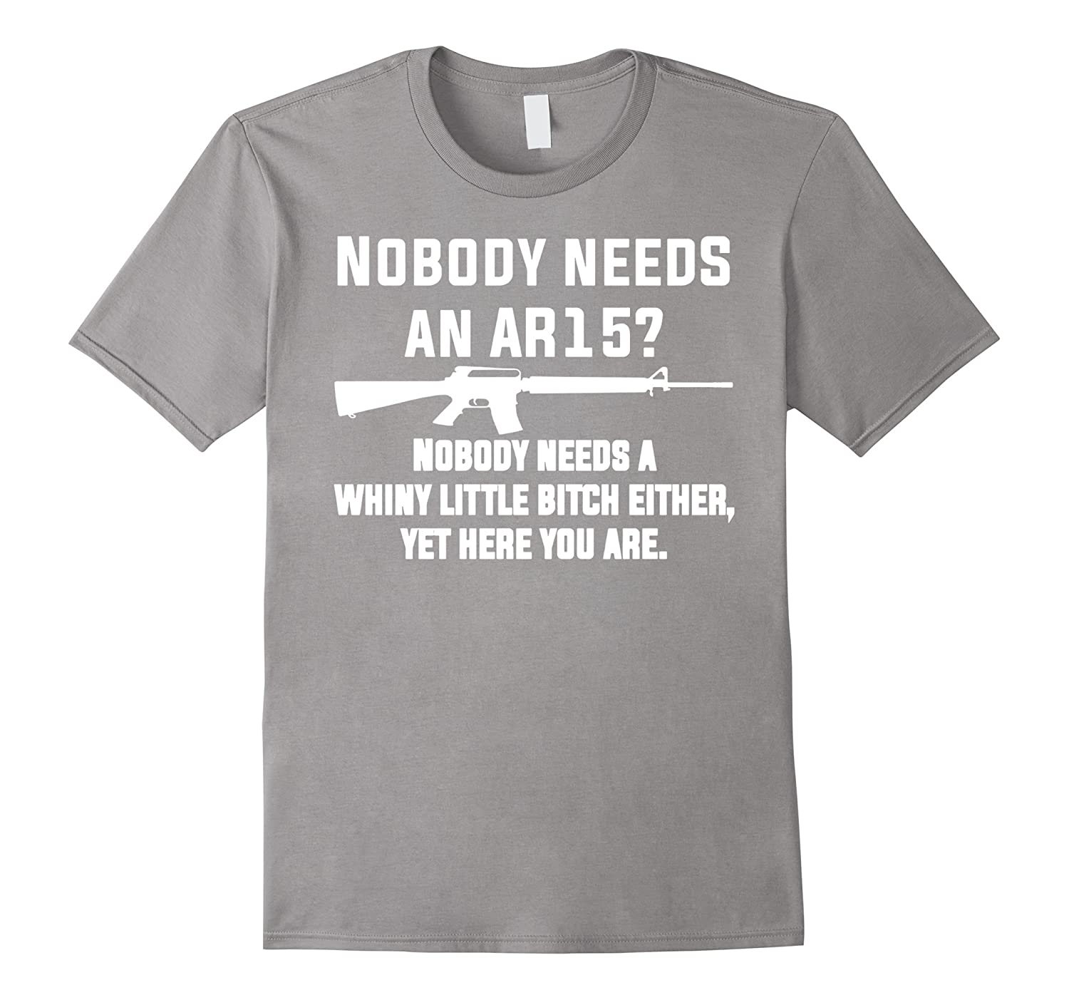 Ar 15 T Shirt  Nobody Needs An Ar 15 Shirt-PL