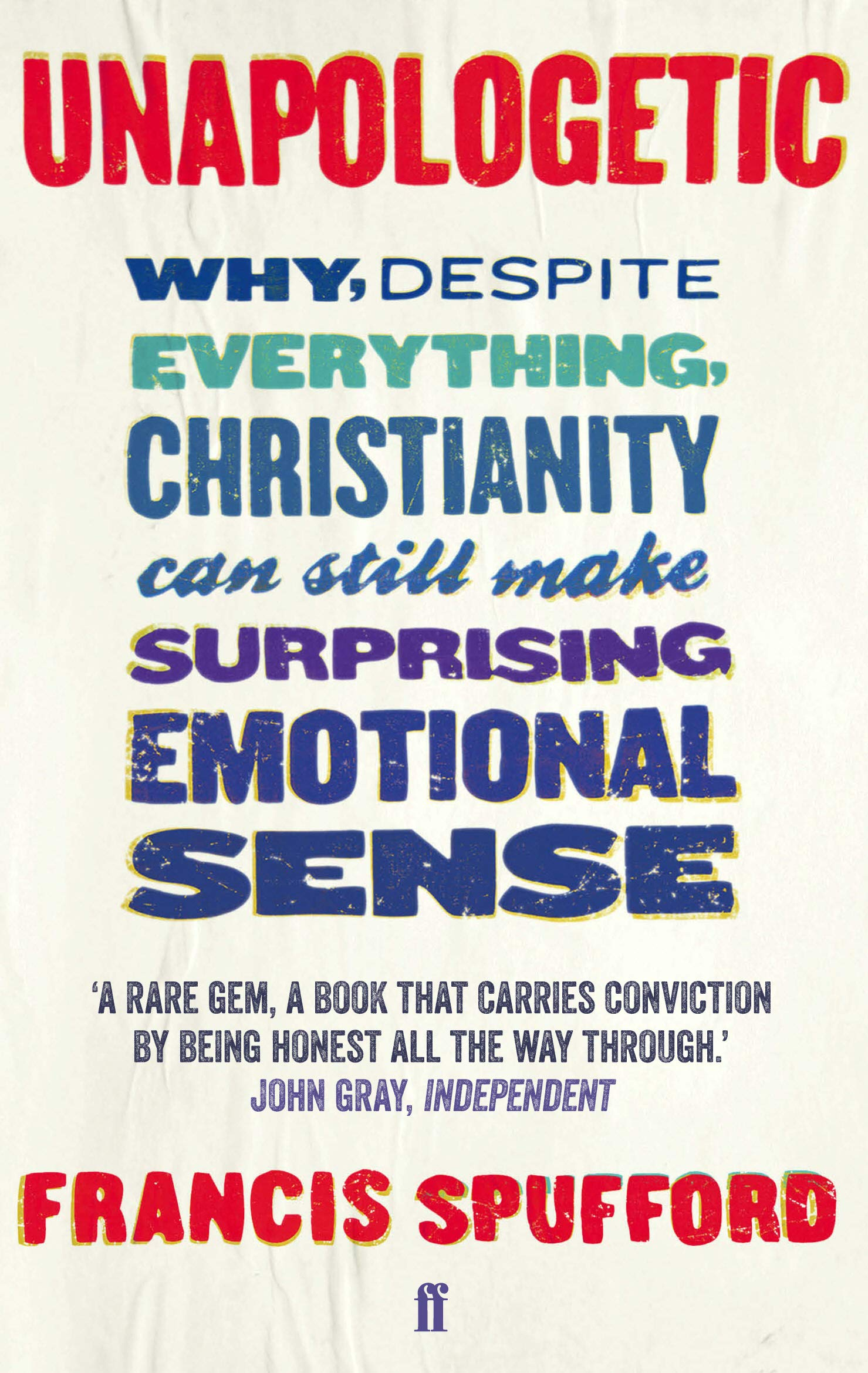Unapologetic: Why, despite everything, Christianity can still make  surprising emotional sense: Amazon.co.uk: Spufford, Francis, Spufford,  Francis: 9780571225224: Books