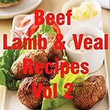 Beef, Lamb & Veal Recipes Cookbook Vol 2