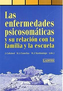 Las Enfermedades Psicosomaticas y Su Relacion Con La Familia y La Escuela (Spanish Edition)