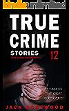 True Crime Stories Volume 12: 12 Shocking True Crime Murder Cases (True Crime Anthology)