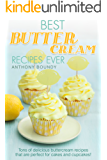 Best Buttercream Recipes Ever: Tons of delicious buttercream recipes that are perfect for cakes and cupcakes! (English Edition)