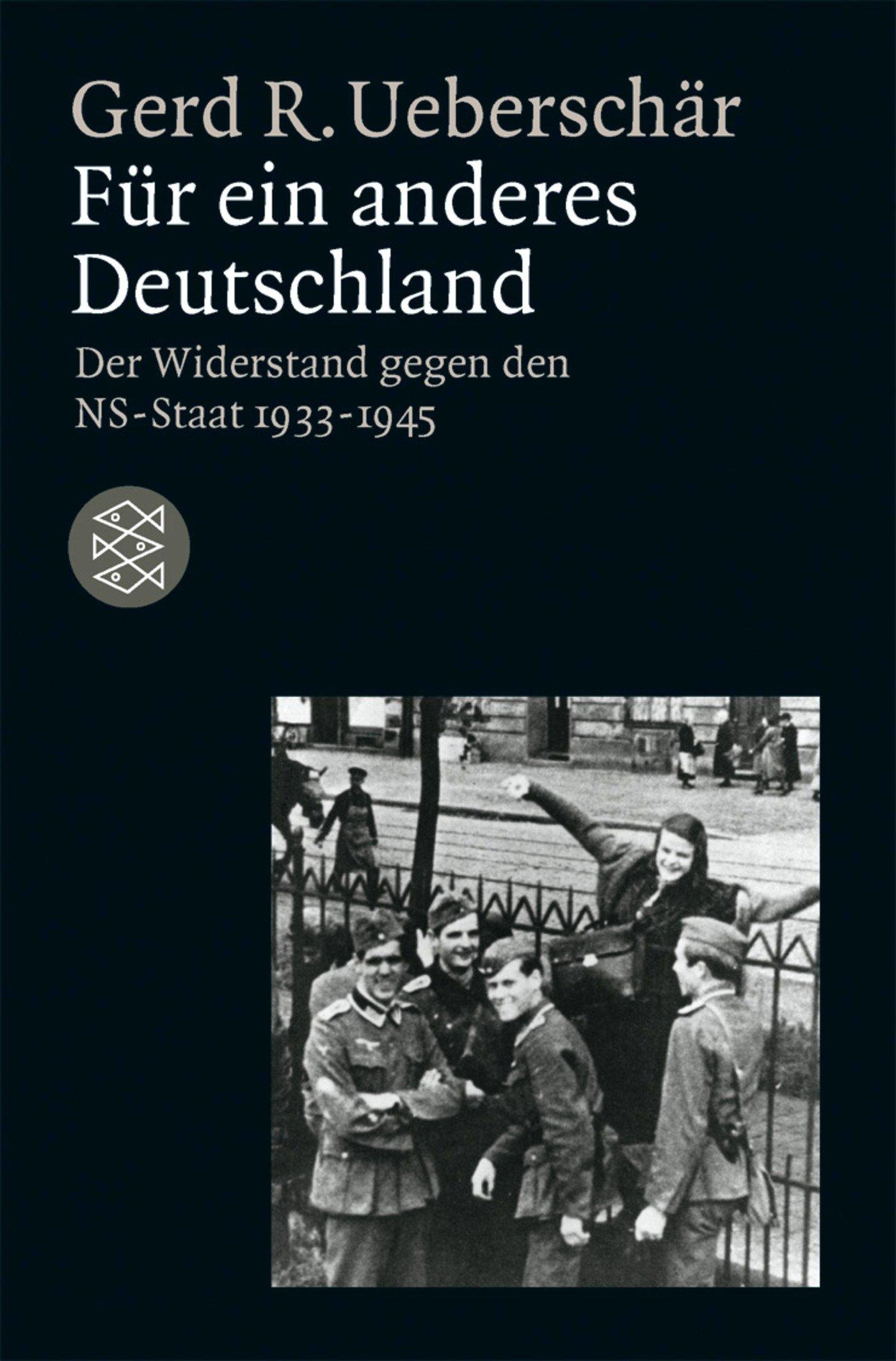 Für ein anderes Deutschland: Der deutsche Widerstand gegen den NS-Staat 1933-1945 (Die Zeit des Nationalsozialismus)