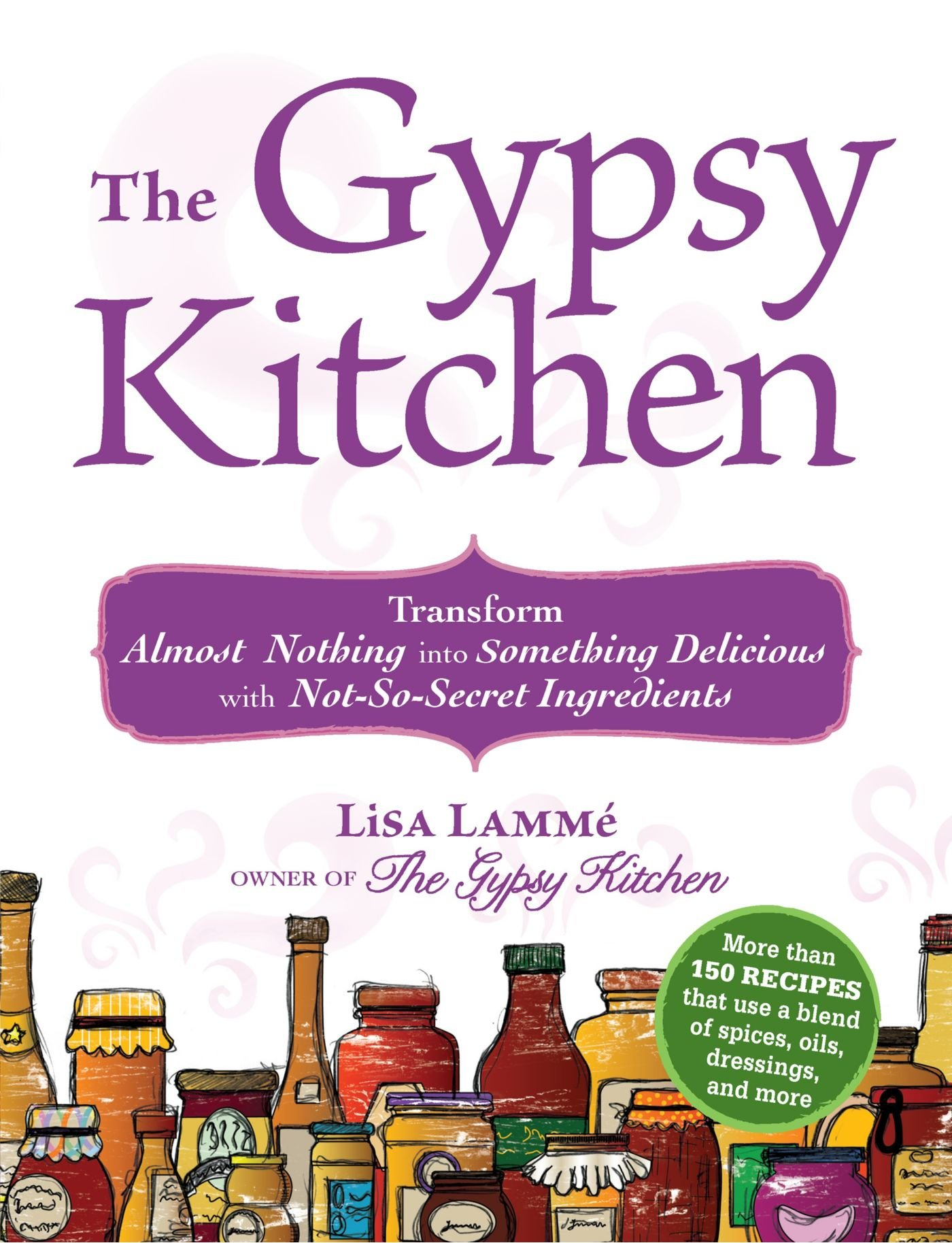 The Gypsy Kitchen: Transform Almost Nothing into Something Delicious ...