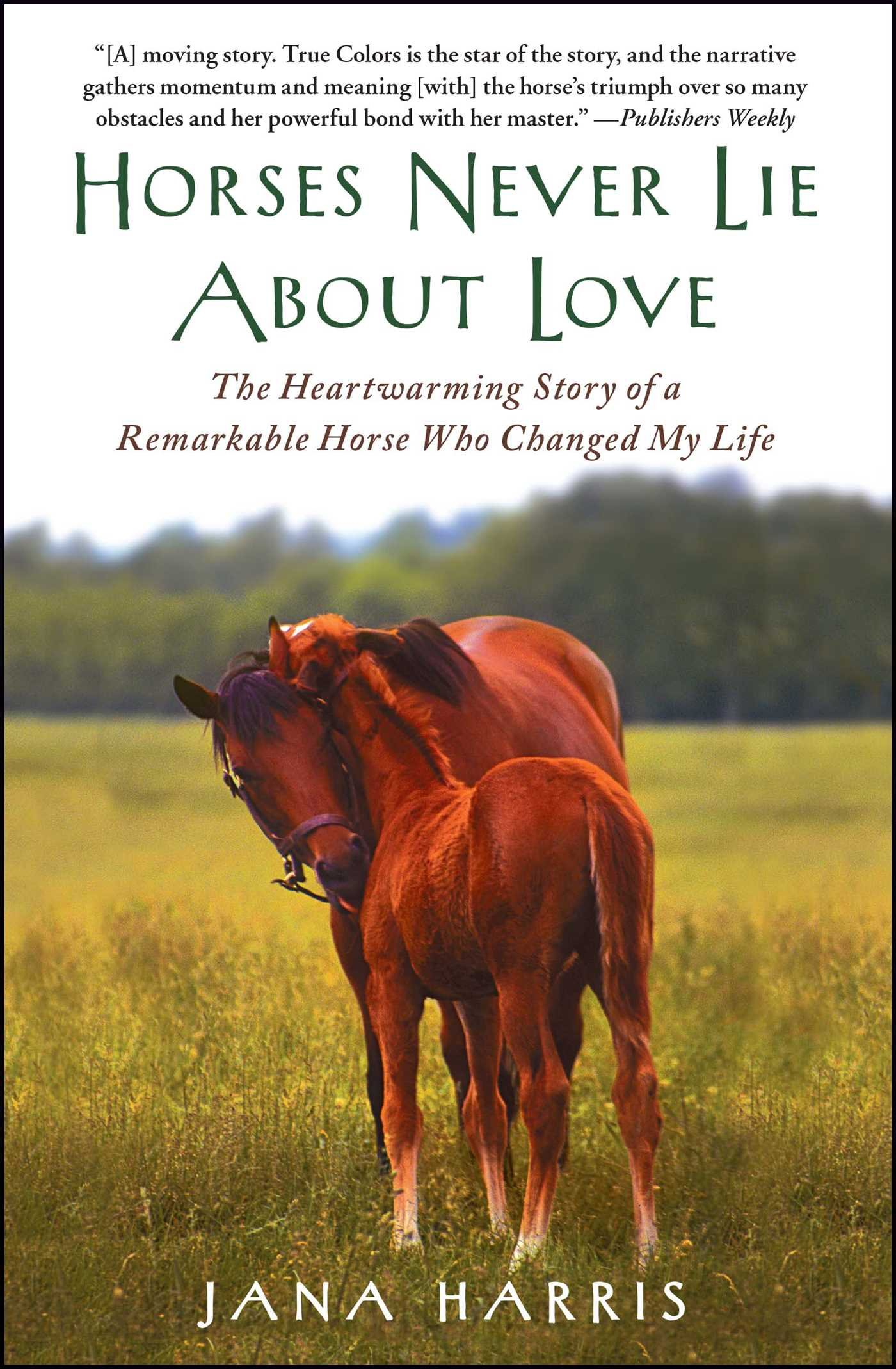 Horses Never Lie About Love: The Heartwarming Story Of A Remarkable Horse  Who Changed My Life: Jana Harris: 9781451605853: Amazon: Books
