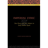Imperial Lyric: New Poetry and New Subjects in Early Modern Spain (Penn State Romance Studies Book 7)