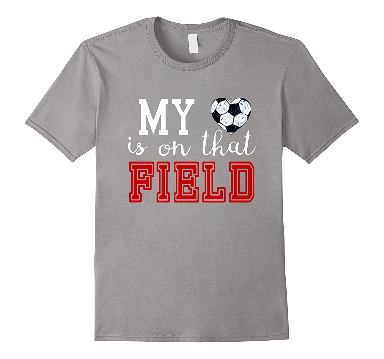 My Heart Is On That Field Soccer New Tshirt-RT