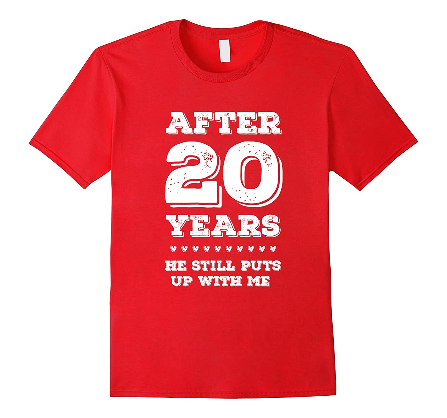 After 20 Years HE Still Puts Up with Me Anniversary T-Shirt-PL