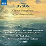 Dyson: Choral Symphony, St. Paul's Voyage to Melita [Elizabeth Watts; Roderick Williams; The Bach Choir; Bournemouth Symphony Orchestra; David Hill] [Naxos: 8573770]
