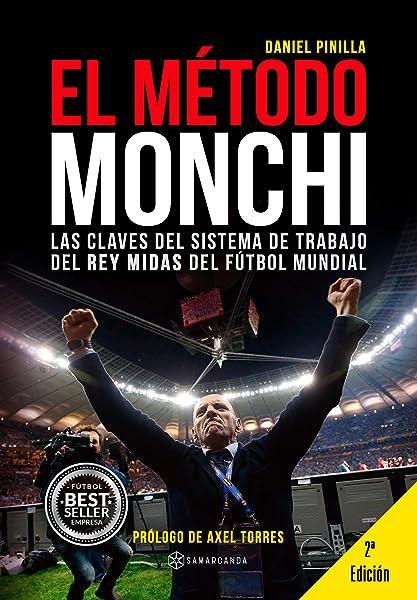 El Método Monchi: Las claves del sistema de trabajo del Rey Midas del fútbol mundial: Amazon.es: Pinilla, Daniel: Libros