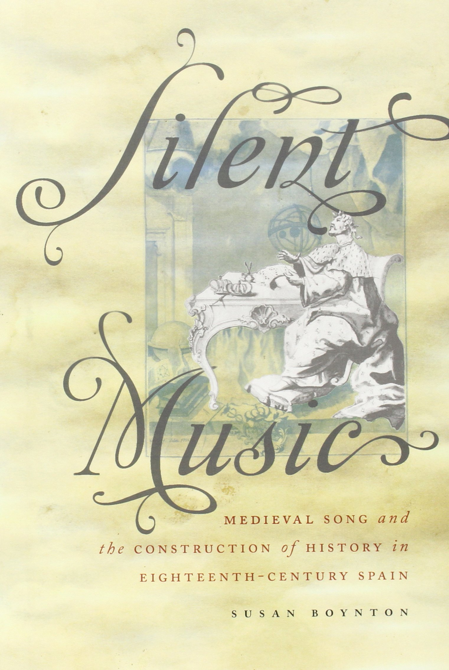 Read Online Silent Music: Medieval Song and the Construction of History in Eighteenth-Century Spain (Currents in Latin American and Iberian Music) pdf