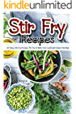 Stir Fry Recipes: 25 Easy Stir Fry Recipes for You to Make Your Lunch and Dinner Quickly!