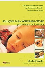 Soluções para noites sem choro para crianças de 1 a 6 anos: Maneiras tranquuilas para acabar com os problemas na hora de dormir e melhorar o sono de seu filho (Portuguese Edition) Kindle Edition