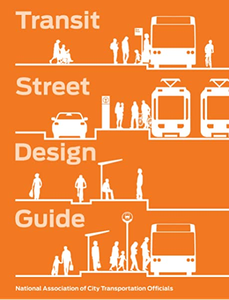 Transit Street Design Guide National Association Of City Transportation Officials 9781610917476 Amazon Com Books