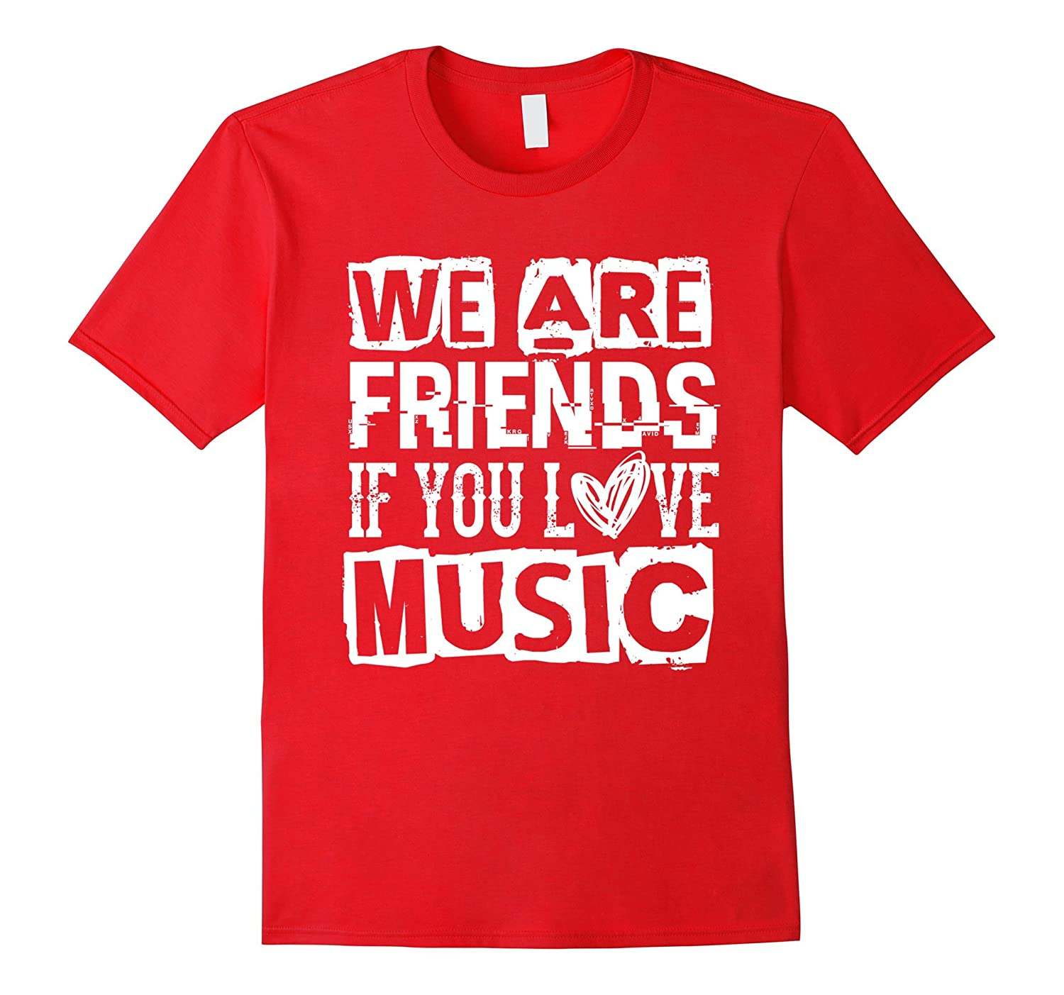 We Are Friends If You Love Music - T Shirt-Vaci