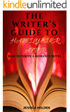 The Writer's Guide To Happily Ever After: How to Write a Romance Novel