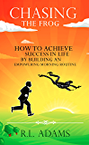 Chasing the Frog: How to Achieve Success in Life by Building an Empowering Morning Routine
