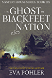 The Ghost of Blackfeet Nation (The Mystery House Series Book 6)