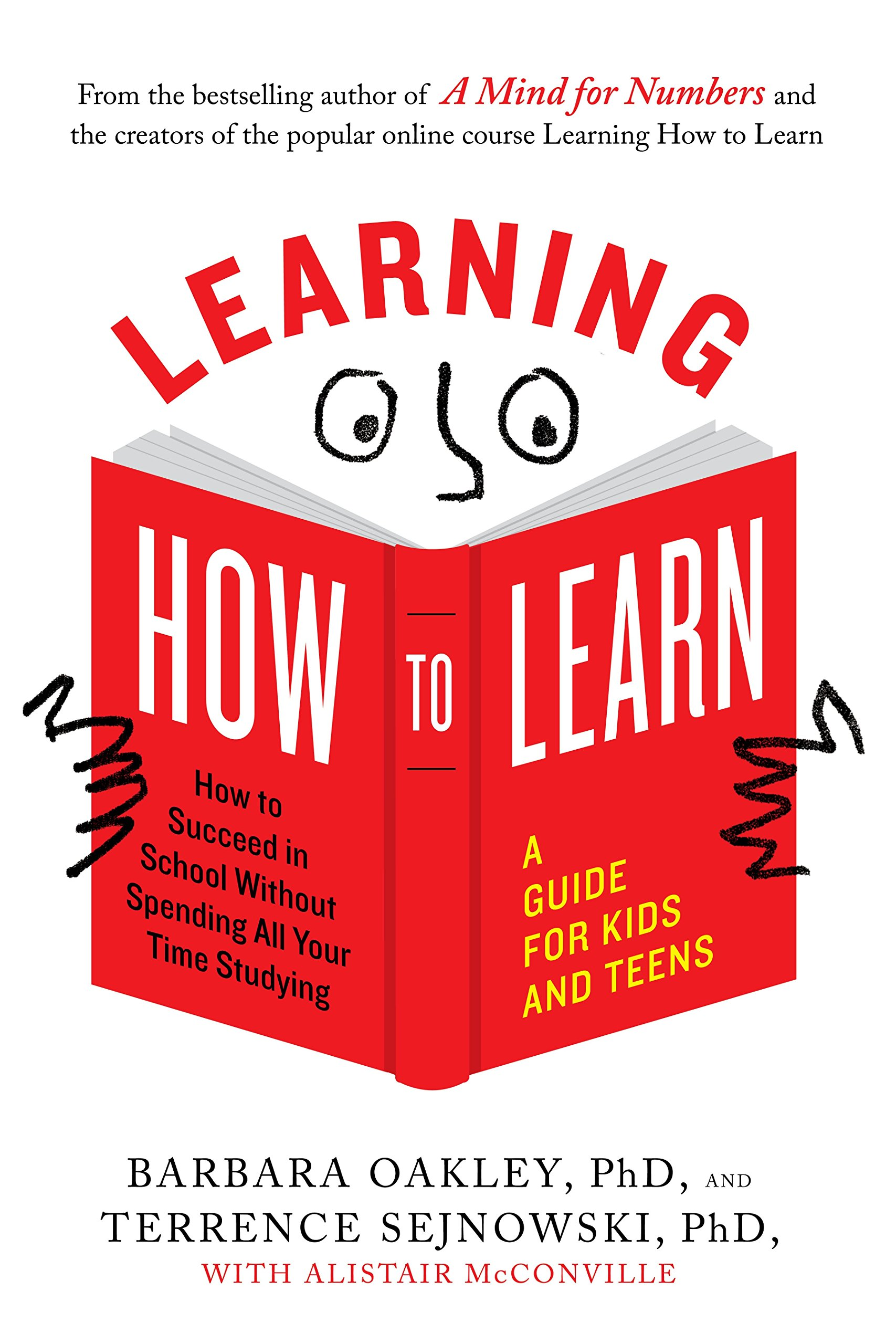 Learning How to Learn: How to Succeed in School Without Spending All Your  Time Studying; A Guide for Kids and Teens: Barbara Oakley PhD, Terrence  Sejnowski ...
