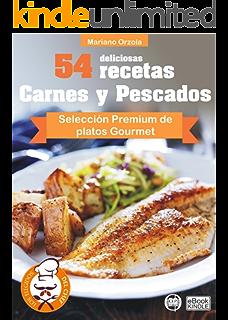 54 DELICIOSAS RECETAS - CARNES Y PESCADOS: Selección Premium de platos Gourmet (Colección Los