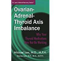Ovarian-Adrenal-Thyroid Axis Imbalance: Why Your Thyroid Medications May Not Be Working (Dr. Lam's Adrenal Recovery…