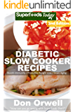 Diabetic Slow Cooker Recipes: Over 200+ Low Carb Diabetic Recipes, Dump Dinners Recipes, Quick & Easy Cooking Recipes, Antioxidants & Phytochemicals, Soups Stews and Chilis, Slow Cooker Recipes