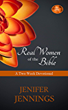 Real Women of the Bible: A Two Week Devotional (Spiritual Collection Book 1)