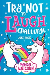 Try Not to Laugh Challenge Joke Book Magical Unicorn Edition: Knock Knock Jokes, Silly Puns, LOL Rhyming Riddles, Llama, Sloth, Princess, Animal, Fairy & more Jokes for Girls & Boys! Kindle Edition