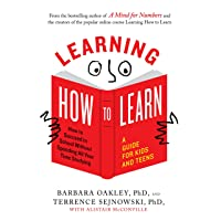 Learning How to Learn: How to Succeed in School Without Spending All Your Time Studying...