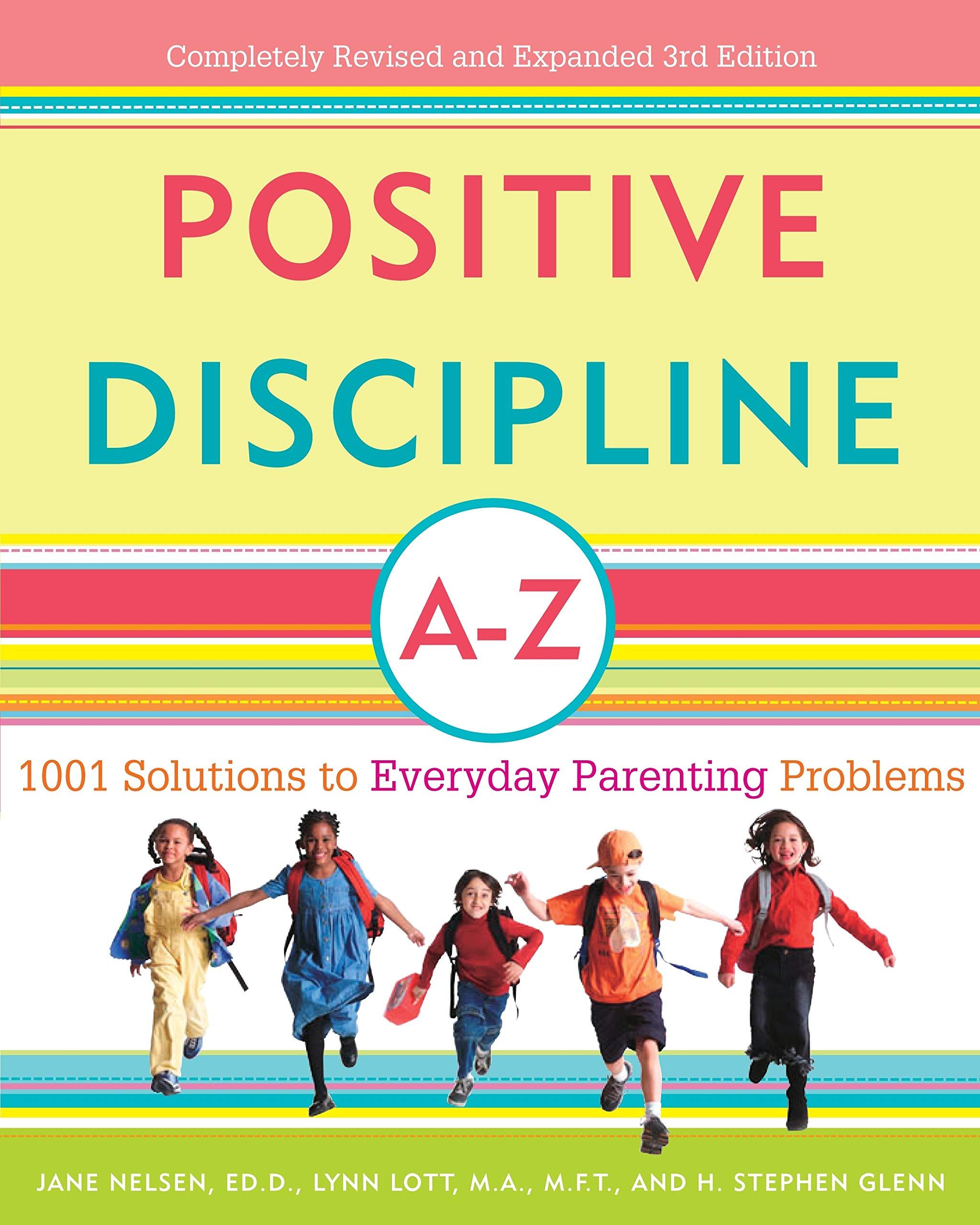 Positive Discipline A Z 1001 Solutions To Everyday Parenting Problems Positive Discipline Library Nelsen Ed D Jane Lott Lynn Glenn H Stephen 9780307345578 Amazon Com Books