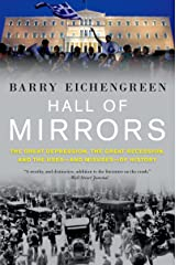Hall of Mirrors: The Great Depression, the Great Recession, and the Uses-and Misuses-of History Kindle Edition