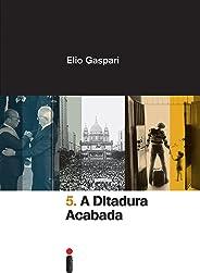 A ditadura acabada (Coleção Ditadura Livro 5)