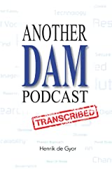 Another DAM Podcast Transcribed Kindle Edition