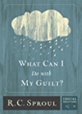 What Can I Do With My Guilt? (Crucial Questions Series Book 9)