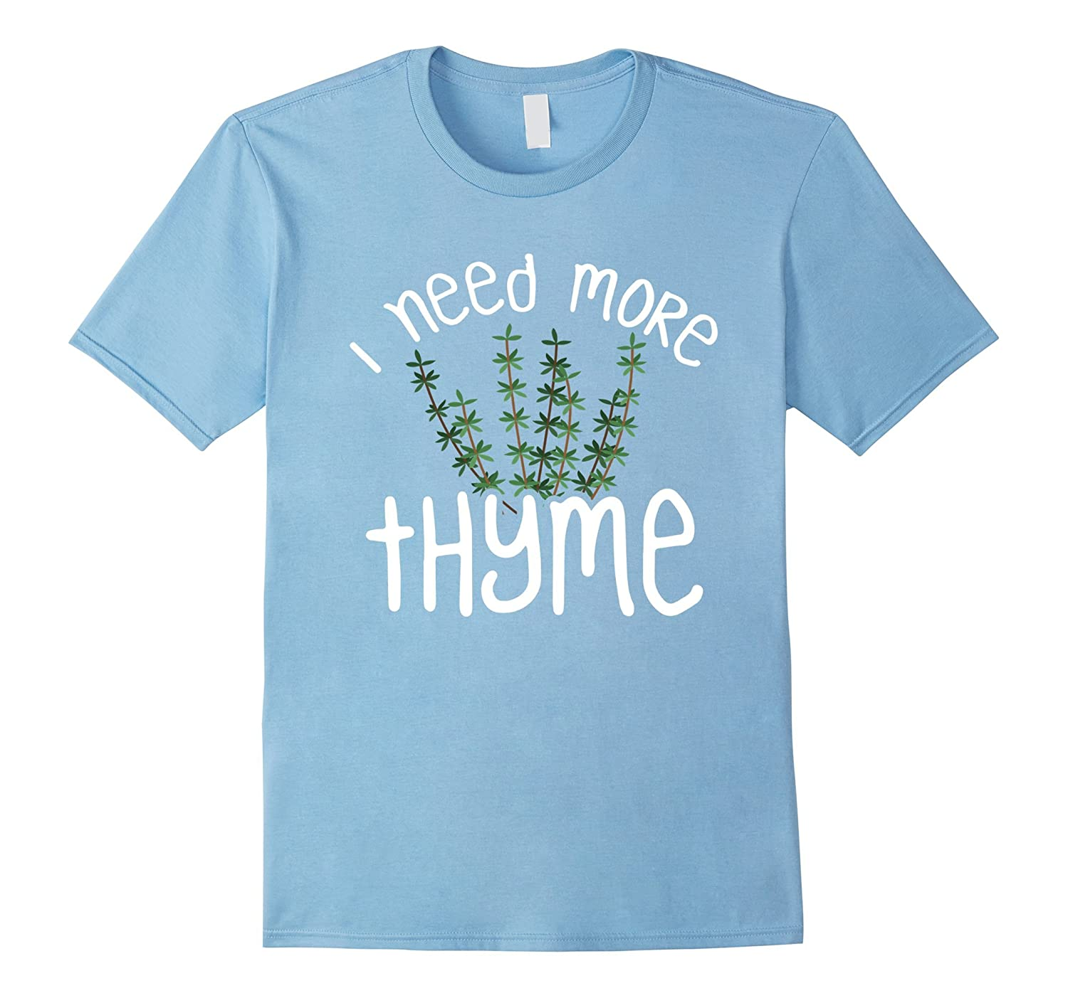 I Need More Thyme Herb Chef Cooking Kitchen Mom Tee-FL - Sunflowershirt