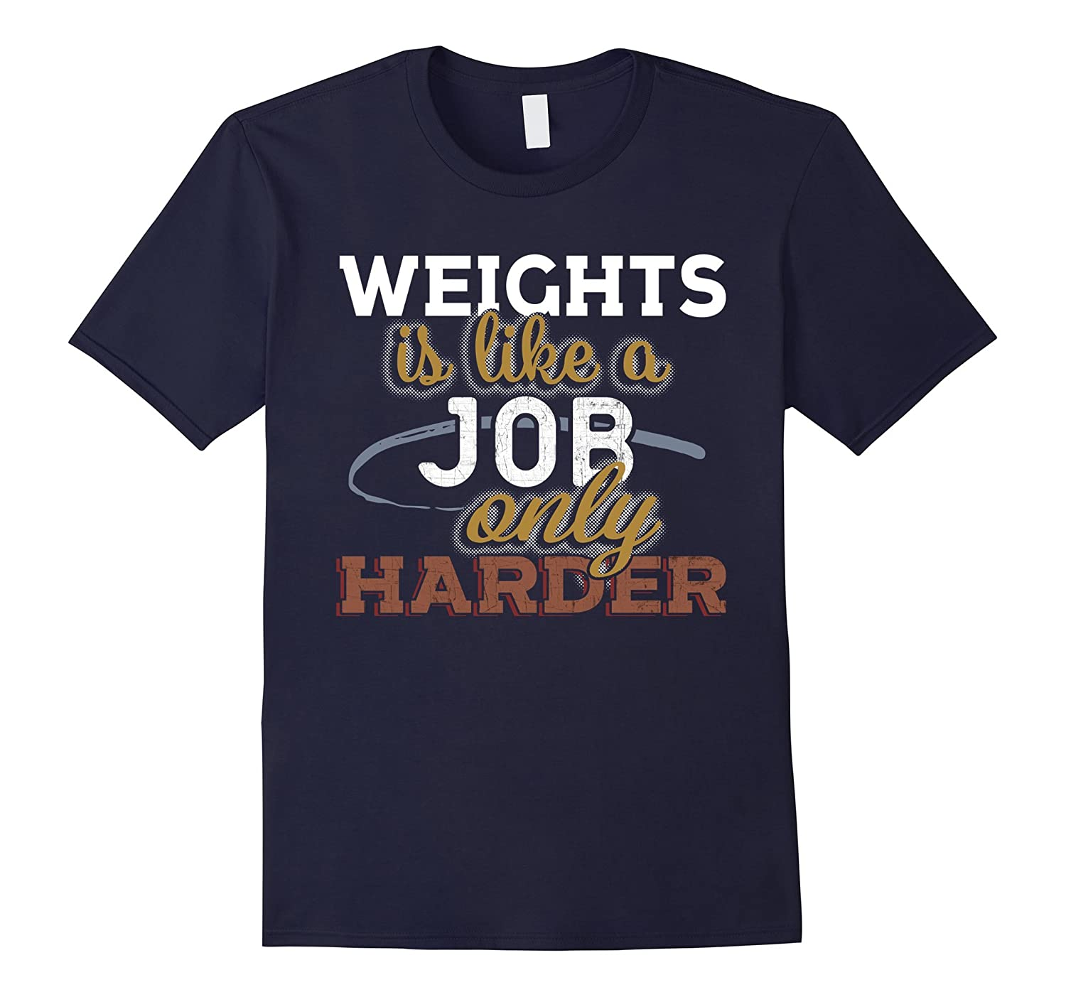 Weights is Just Like a Job Only Harder T Shirt-TJ