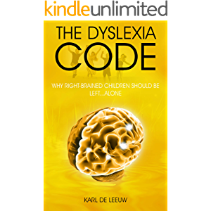 The Dyslexia Code: Why Right-Brained Children Should be Left…Alone