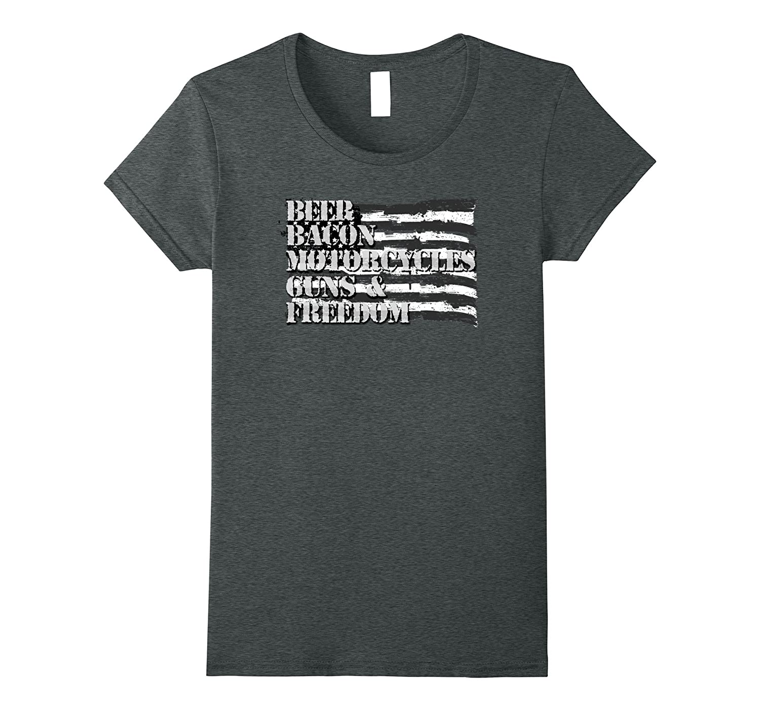"""""""BEER, BACON, MOTORCYLES, GUNS & FREEDOM"""" Funny T-shirt"""